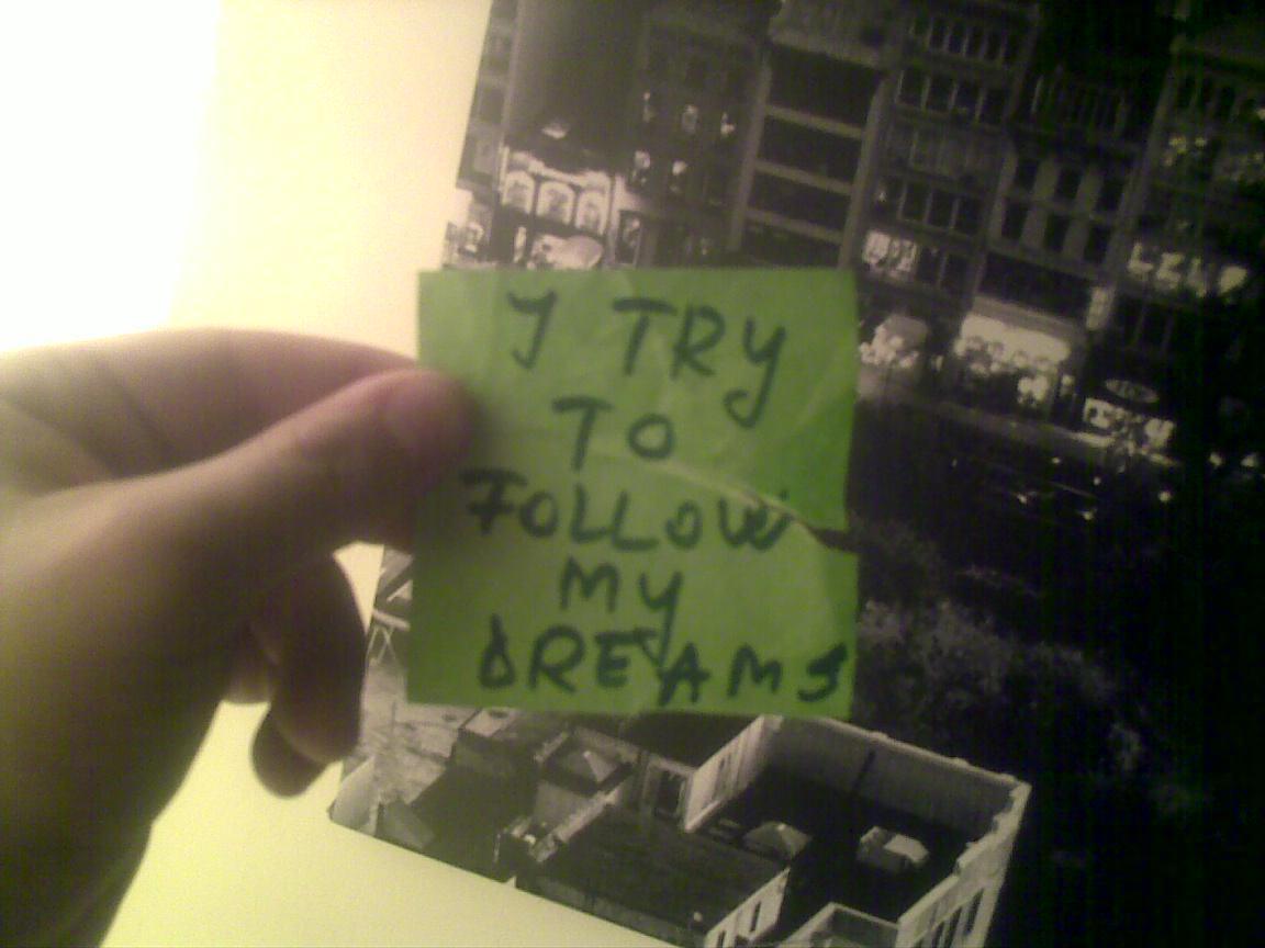 i try to follow my dreams.jpg